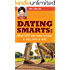 Dating Smarts: What Every Teen Needs To Know To Date, Relate Or Wait
