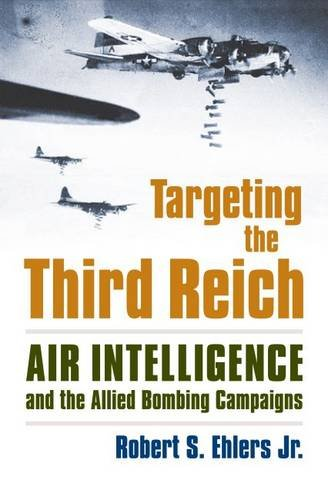 Targeting the Third Reich: Air Intelligence and the Allied Bombing Campaigns (Modern War Studies) pdf epub