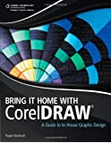 Bring It Home with CorelDRAW: A Guide to In-House Graphic Design by Roger Wambolt (2012-05-31)