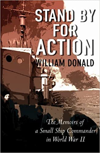 Stand by for Action: The Memoirs of a Small Ship Commander in World War II by William Donald (2009-04-02)