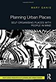 Planning Urban Places: Self-Organising Places with People in Mind (Routledge Research in Planning and Urban Design)