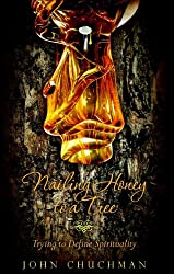 NAILING HONEY TO A TREE; Trying To Define Spirituality