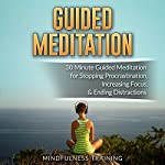 Guided Meditation: 30 Minute Guided Meditation for Positive Thinking, Mindfulness, & Self Healing | Mindfulness Training