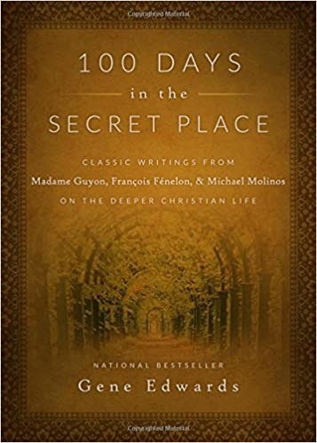 Book 100 Days in the Secret Place: Classic Writings from Madame Guyon, Francois Fenelon, and Michael Molinos on the Deeper Christian Life