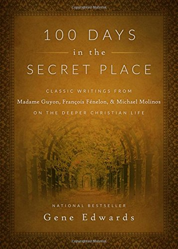 100 Days in the Secret Place: Classic Writings from Madame Guyon, Francois Fenelon, and Michael Molinos on the Deeper Christian Life pdf