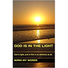 God Is in the Light: God is light, and in Him is no darkness at all.