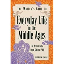 Writer's Guide to Everyday Life in the Middle Ages (Writer's Guides to Everyday Life) by Kenyon, Sherrilyn New Edition (2001)