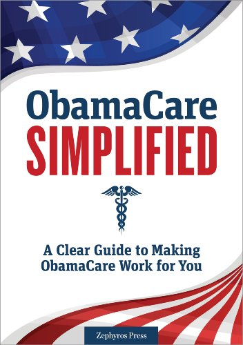 ObamaCare Simplified: A Clear Guide to Making ObamaCare Work for You (English Edition)
