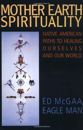 Mother Earth Spirituality: Native American Paths toHealing Ourselves and Our World (Religion and Spirituality) by Eagle Man McGaa Ed (20-Mar-1995) Paperback