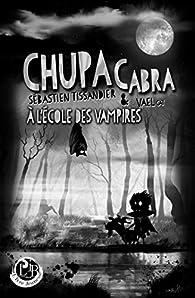 Chupacabra à l'école des vampires par Sébastien Tissandier