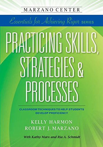 Practicing Skills, Strategies, & Processes: Classroom Techniques to Help Students Develop Proficiency (Marzano Center Essentials for Achieving Rigor)