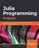 Julia Programming Projects: Learn Julia 1.x by