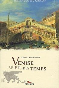 Venise au fil des temps par Gabriella Zimmermann