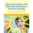 Observing Children with Attachment Difficulties in Preschool Settings: A Tool for Identifying and Supporting Emotional and So