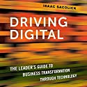 Driving Digital: The Leader's Guide to Business Transformation Through Technology Audiobook by Isaac Sacolick Narrated by Tom Parks