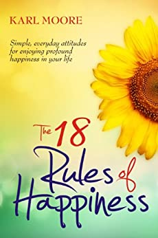 The 18 Rules of Happiness: How to Be Happy by [Moore, Karl]
