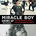 Miracle Boy Grows Up: How the Disability Rights Revolution Saved My Sanity | Ben Mattlin