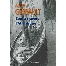 Seul à travers l'Atlantique: Récit d'une incroyable traversée de l'Atlantique (French Edition)