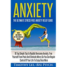 Anxiety: The Ultimate Stress-Free Anxiety Relief Guide: 10 Top Simple Tips to Rapidly Overcome Anxiety, Free Yourself From Panic And Eliminate Worry (Stress ... NLP Techniques, Confidence, NLP, Brain)