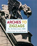 img - for Arches to Zigzags: An Architecture ABC by Michael J. Crosbie (2000-10-01) book / textbook / text book