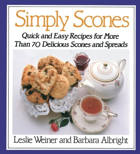 Simply Scones: Quick and Easy Recipes for More than 70 Delicious Scones and Spreads by Leslie Weiner, Barbara Albright
