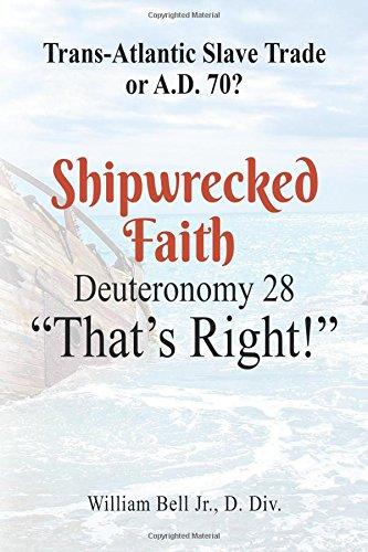 Shipwrecked Faith Deuteronomy 28: Trans-Atlantic Slave Trade or A.D. 70?