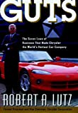 Guts : The Seven Laws of Business That Made Chrysler the World's Hottest Car Company, Lutz, Robert A., 047135791X