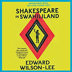 Shakespeare in Swahililand: Adventures with the Ever-Living Poet Audiobook