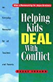 Helping Kids Deal with Conflict : An Everyday Resource for All Teachers and Parents, Sheanh, Gerry, 1895411793