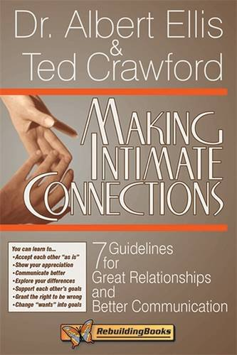 Read Online Making Intimate Connections: Seven Guidelines for Great Relationships and Better Communication (Rebuilding Books) pdf epub