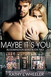 Maybe It's You (Bloomington Series - A Contemporary Romance Series novel Book 2)