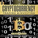 Cryptocurrency Trading & Investing: Bitcoin and Cryptocurrency Technologies, Cryptocurrency Investing, Cryptocurrency Book for Beginners Audiobook by Keizer Söze Narrated by Matyas J.