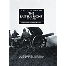 History of World War I: The Eastern Front 1914–1920: From Tannenberg to the Russo-Polish War