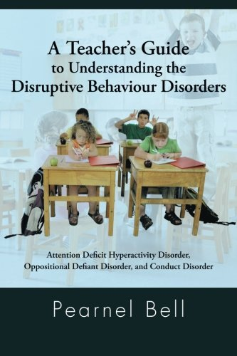 A Teacher's Guide to Understanding the Disruptive Behaviour Disorders: Attention Deficit Hyperactivity Disorder, Opposit