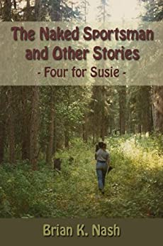The Naked Sportsman and Other Stories (Four for Susie) by [Nash, Brian K.]