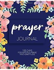 Prayer Journal: 100 Days for Writing Praise and Gratitude