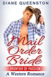 A Western Romance: Mail Order Bride- Frontier of Passion  (Western Historical Romance, Western Fiction, Cowboy Romance) (New Adult Comedy Romance Short Stories)