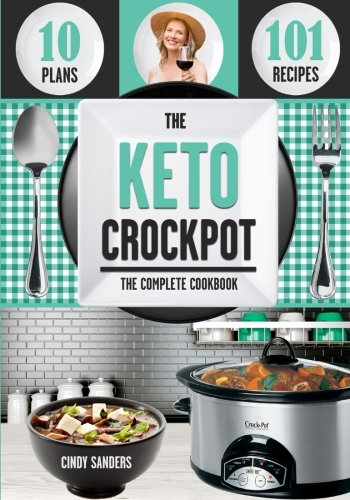 The Keto Diet Crock Pot Cookbook: 101 Delicious and Easy Slow Cooker Recipes for Weight Loss, Healing and Confidence on the Ketogenic Diet cover