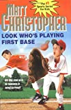 Look Who's Playing First Base, Matt Christopher, 0316139890