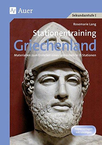 Stationentraining Griechenland: Materialien zum Erstellen eines Lernzirkels in 15 Stationen (5. bis 7. Klasse) (Lernen an Stationen Geschichte Sekundarstufe)