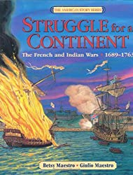 Struggle for a Continent: The French and Indian Wars: 1689-1763 (American Story)