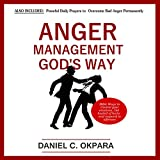 #10: Anger Management God's Way: Bible Ways to Control Your Emotions, Get Healed of Hurts and Respond to Offenses