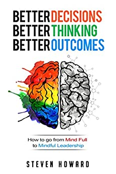 Better Decisions. Better Thinking. Better Outcomes. by Steven Howard ebook deal