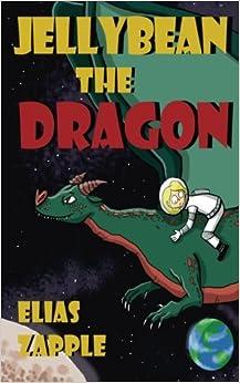 Jellybean the Dragon (The Jellybean the Dragon Stories) (Volume 1)