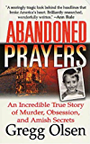 Abandoned Prayers: An Incredible True Story of Murder, Obsession, And Amish Secrets (St. Martin's True Crime Library)