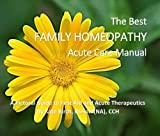 The Best Family Homeopathy Acute Care Manual: A Pictorial Guide to First Aid and Acute Therapeutics