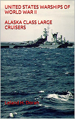 UNITED STATES WARSHIPS OF WORLD WAR II ALASKA CLASS LARGE CRUISERS