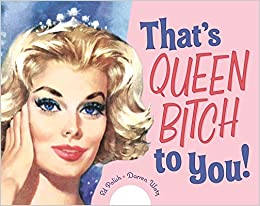 Thats queen bitch to you