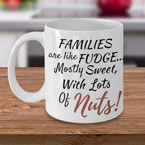 Families Are Like Fudge Mostly Sweet With Lots Of Nuts Coffee Mug Funny Family Mug Personalized Family Coffee Mug, Teacup, 11oz, 15oz, - Case Fudge