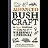 Advanced Bushcraft: An Expert Field Guide to the Art of Wilderness Survival